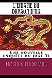 L'Enigme du dragon d'or: Une nouvelle enquête du juge Ti (Les Nouvelles Enquêtes du juge Ti)