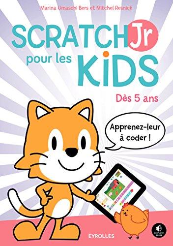 ScratchJr pour les kids: Dès 5 ans - Apprenez-leur à coder !