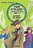 La rapina del secolo. Tom O'Clock e i detective del tempo. Ediz. illustrata: 3