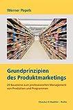 Grundprinzipien des Produktmarketings.: 20 Bausteine zum professionellen Management von Produkten