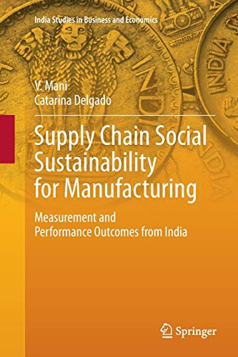 Supply Chain Social Sustainability for Manufacturing: Measurement and Performance Outcomes from India (India Studies in Business and Economics)