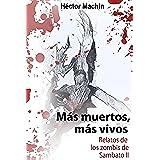 Mas muertos, mas vivos: Relatos de los zombis de Sambato II