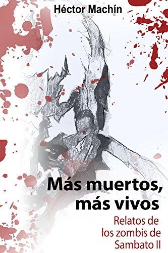 Mas muertos, mas vivos: Relatos de los zombis de Sambato II por Héctor Machín
