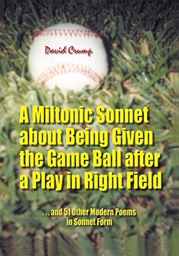 A Miltonic Sonnet About Being Given the Game Ball After a Play in Right Field: And 51 Other Modern Poems in Sonnet Form (English Edition) por David Crump