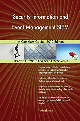 Security Information and Event Management SIEM A Complete Guide - 2019 Edition