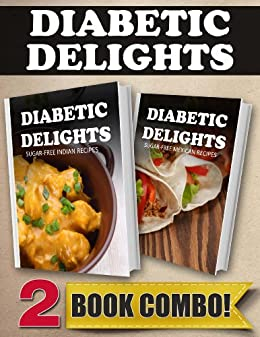 Sugar-Free Indian Recipes and Sugar-Free Mexican Recipes: 2 Book Combo (Diabetic Delights) (English Edition) par [Sparks, Ariel]