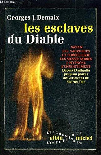 Les esclaves du Diable (Satan, Les sacrifices, La sorcellerie, Les messes noires, L'hypnose, L'envoutement Depuis l'Antiquit jusqu'au procs des assassins de Sharon Tate)