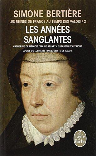Les Reines de France au temps des Valois, tome 2 : Les années sanglantes par Simone Bertière