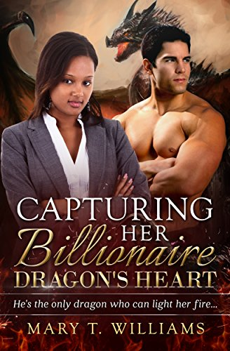 Capturing Her Billionaire Dragon's Heart: A BWWM Paranormal Shifter Romance For Adults (English Edition) (Capturing Mary)