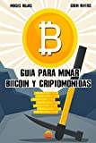 Guia para MINAR BITCOIN y criptomonedas: Tutorial para minar Ethereum, Monero e incluye configuración para rig de minería