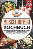Muskelaufbau Kochbuch: Die 150 besten Fitness Rezepte für ein optimales Krafttraining und gesunde Ernährung. Effektives…