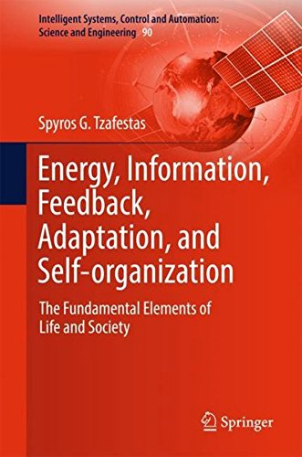 Energy, Information, Feedback, Adaptation, and Self-organization: The Fundamental Elements of Life and Society (Intelligent Systems, Control and Automation: Science and Engineering, Band 90)