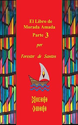 El Libro de Morada Amada: Parte 3 por Forester De Santos