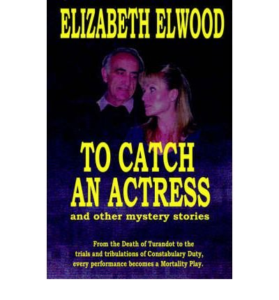 [ TO CATCH AN ACTRESS: AND OTHER MYSTERY STORIES ] by Elwood, Elizabeth ( Author) May-2005 [ Paperback ]