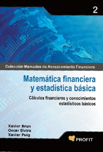 Matemática financiera y estadística básica (Colección Manuales de Asesoramiento Financiero nº 2) por Xavier Brun Lozano