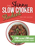 The Skinny Slow Cooker Student Recipe Book: Delicious, Simple, Low Calorie, Low Budget, Slow Cooker Meals For Hungry Students.  All Under 300, 400 & 500 Calories