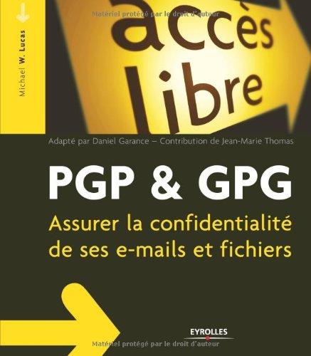 PGP & GPG : Assurer la confidentialité de son courrier électronique par Michael W Lucas