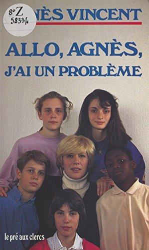 Allô, Agnès, j'ai un problème