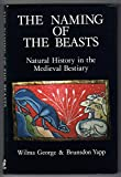 The Naming of the Beasts: Natural History in the Medieval Bestiary