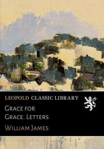 Grace for Grace. Letters por William James