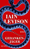 Gedankenjäger: Roman von Iain Levison
