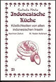 Indonesische Küche: Köstlichkeiten von allen indonesischen Inseln (Exotische Küche, Band 21)