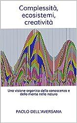 Complessità, ecosistemi, creatività: Una visione organica della conoscenza e della mente nella natura