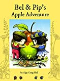 Bel and Pip's Apple Adventure by Algy Craig Hall