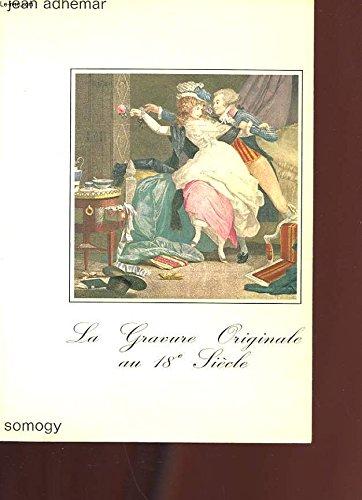 LA GRAVURE ORIGINALE AU XVIIIe SIECLE