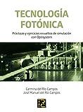 Tecnología Fotónica. Prácticas y ejercicios resueltos de simulación con Optisystem
