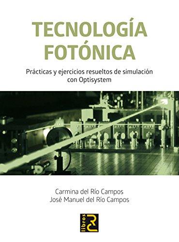 Tecnología Fotónica. Prácticas y ejercicios resueltos de simulación con Optisystem por Carmina y del Río Campos, José Manuel del Río Campos