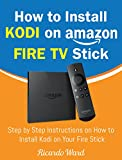 #5: How to Install Kodi on Amazon Fire TV Stick: Step by Step Instructions on How to Install Kodi on Your Fire Stick (Guide book - March 2018)