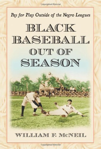 Black Baseball Out of Season: Pay for Play Outside of the Negro Leagues Reprint edition by William F. McNeil (2012) Paperback