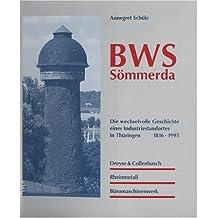 BWS Sömmerda. Die wechselvolle Geschichte eines Industriestandortes in Thüringen 1816-1995. Dreyse & Collenbusch - Rheinmetall - Büromaschinenwerk