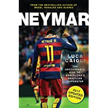Neymar – 2017 Updated Edition: The Unstoppable Rise of Barcelona's Brazilian Superstar