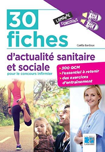 30 fiches d'actualité sanitaire et sociale pour le concours infirmier: 300 QCM, l'essentiel à retenir, des exercices d'entraînement. par Gaëlla Bardoux