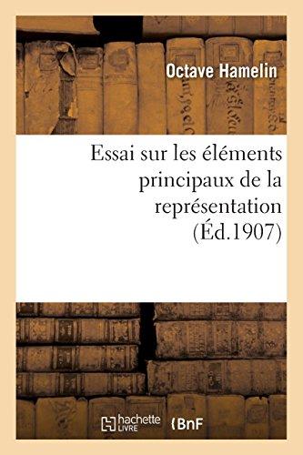 Essai sur les éléments principaux de la représentation : thèse présentée à la Faculté des lettres: de l'Université de Paris par Octave Hamelin