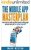 The Mobile App Masterplan: Learn how to make excellent money selling apps and quit your job (no coding required) (Online Business Collection Book 1) (English Edition)