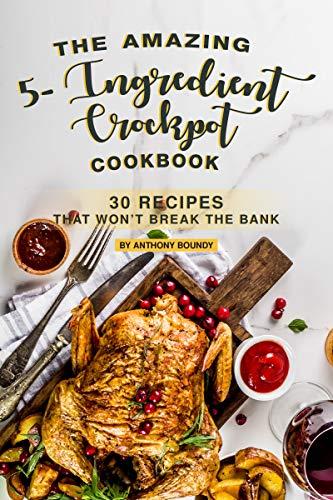 The Amazing 5- Ingredient Crockpot Cookbook: 30 Recipes