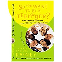 So You Want To Be A Teenager? What Every Preteen Must Know About Friends, Love, Sex, Dating, And Other Life Issues by Dennis Rainey (2002-03-05)