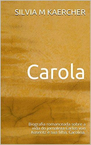 Carola: Biografia romanceada sobre a vida do jornalista Carlos von Koseritz e sua filha, Carolina. (Portuguese Edition)