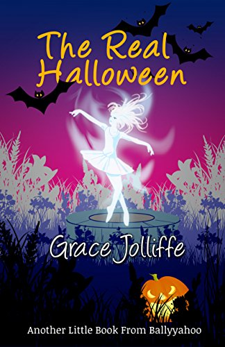 The Real Halloween: Another Little Book From Ballyyahoo (English Edition) (Graces Of Halloween Tales)