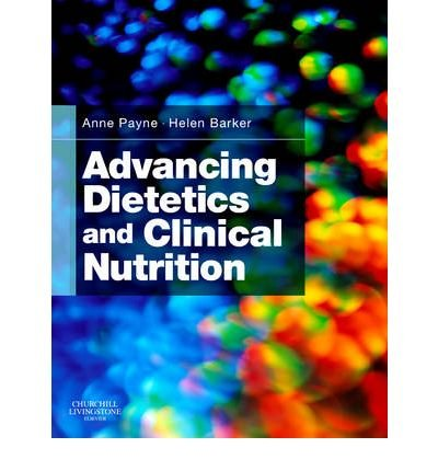 [(Advancing Dietetics and Clinical Nutrition)] [ Edited by Anne Payne, Edited by Helen M. Barker ] [July, 2010]