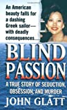Blind Passion: A True Story of Seduction, Obsession and Murder
