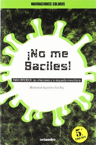 No me Baciles!: PARA ENTENDER: Las infecciones y la respuesta inmunitaria (Narraciones Solaris) - 9788480632447