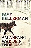 Am Anfang war dein Ende von Faye Kellerman