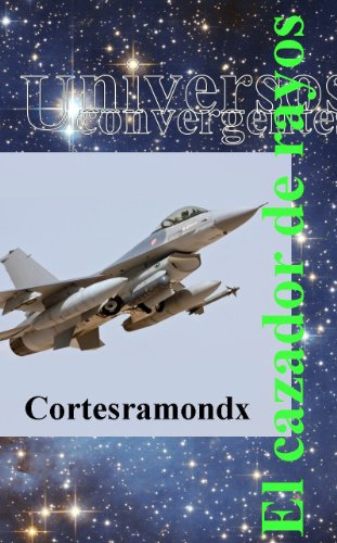 El cazador de rayos: Libro segundo (Universos convergentes nº 2) por Cortesramondx