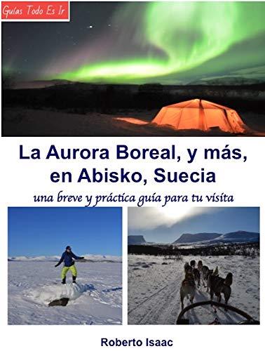 La Aurora Boreal, y más, en Abisko, Suecia: una breve y práctica guía para tu visita por Roberto Isaac