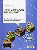 Trasformazione dei prodotti. Tecnologie e tecniche di produzione delle industrie agroalimentari. Per le Scuole superiori. Con e-book. Con espansione online