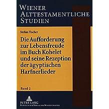 Die Aufforderung zur Lebensfreude im Buch Kohelet und seine Rezeption der ägyptischen Harfnerlieder (Wiener Alttestamentliche Studien)